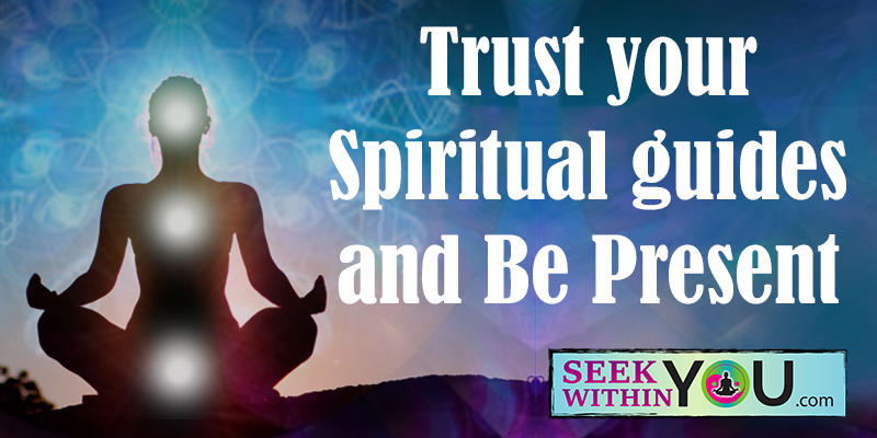 Trust in Spiritual Guides and Be Present