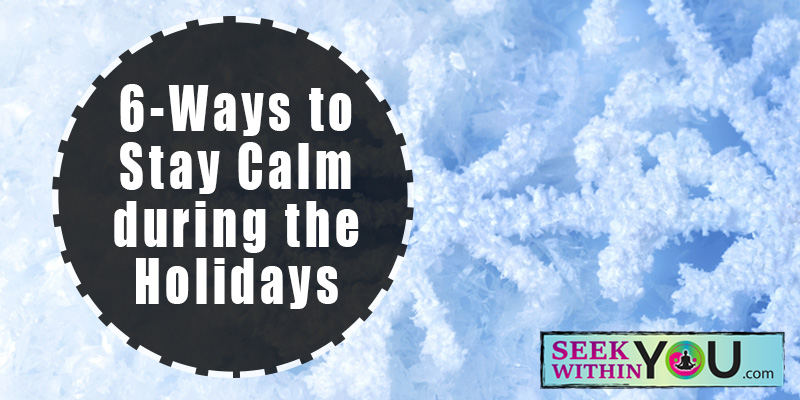 6 Ways to Stay Calm During the Holidays
