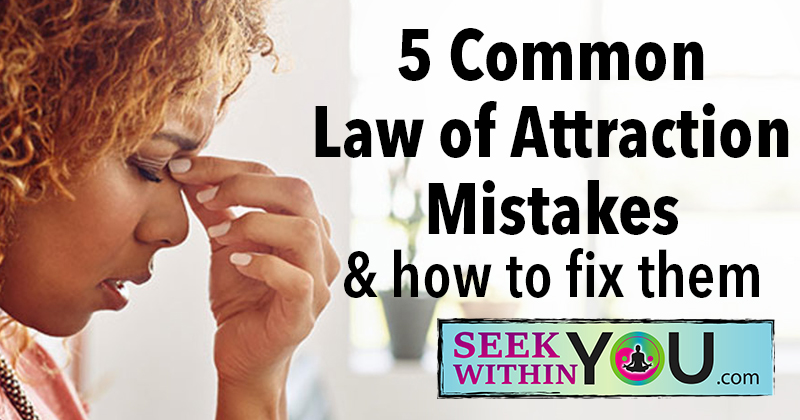 5 Common Law of Attraction Mistakes