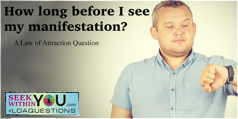 how-long-before-I-see-my-manifestation-law-of-attraction Tag loaquestions | Law of Attraction Blog