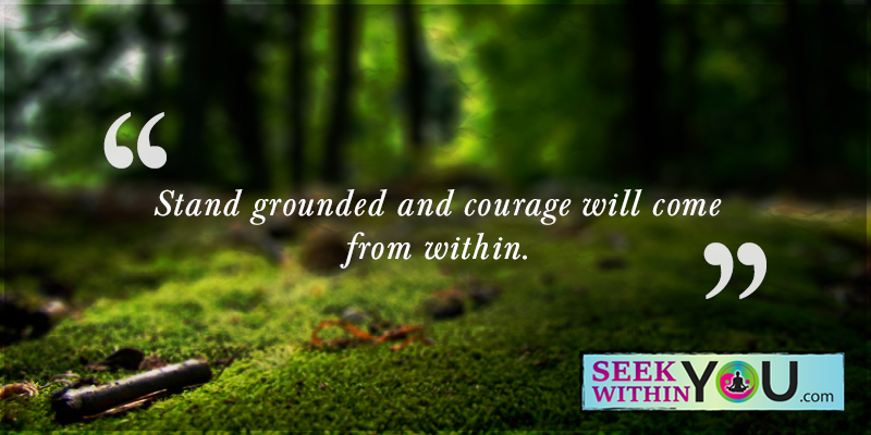 stand-grounded-and-courage-will-come-from-within Tag for Quotes | Law of Attraction Blog