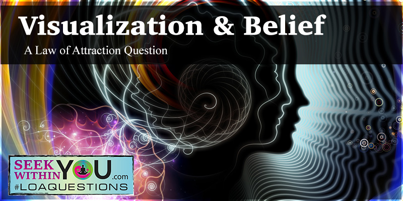 Visualization and Belief - A Law of Attraction Question